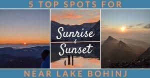 5 Top Spots for Sunrise & Sunset near Lake Bohinj Slovenia